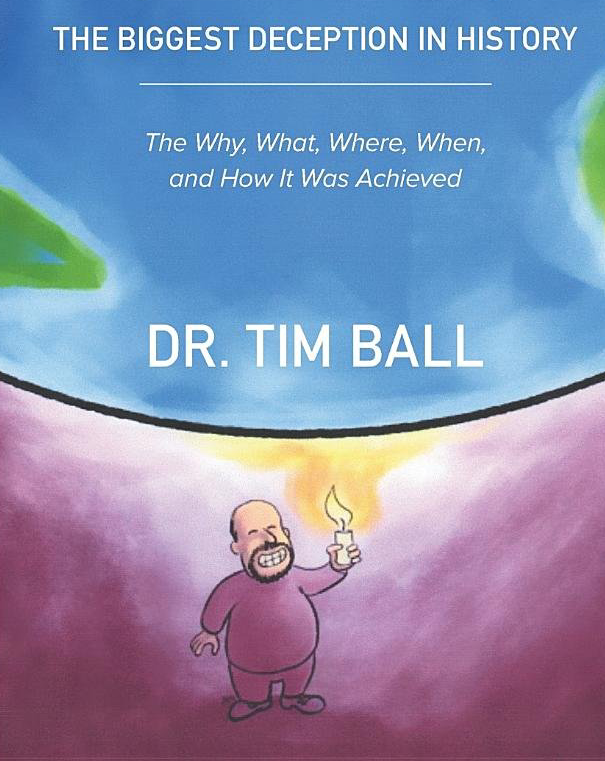 Human Caused Global Warming: The Biggest Deception in History by Dr. Tim Ball